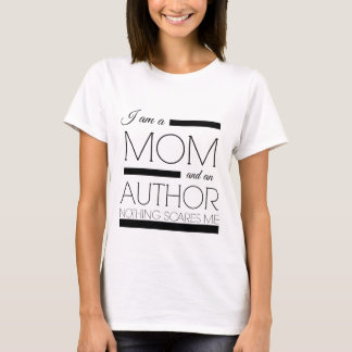 I'm a Mom and an Author nothing scares me T-Shirt