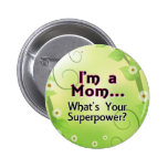 I'm a Mom... What's your Superpower 2 Inch Round Button