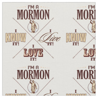 I'm a Mormon, I know it, etc. fabric
