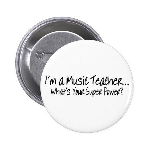 Im A Music Teacher Whats Your Super Power Pinback Buttons