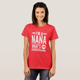 I'm a Nana what's your Superpower? T-Shirt