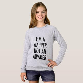 I'M A NAPPER NOT AN AWAKER SWEATSHIRT