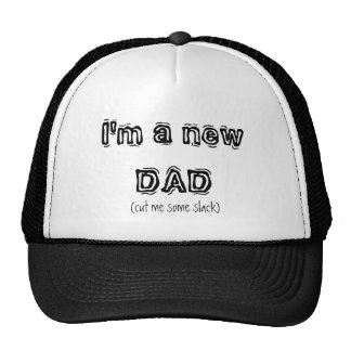 """I'm a new DAD (cut me some slack)"" Trucker Hat"