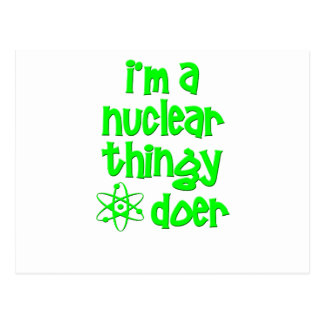 I'm A Nuclear Thingy Doer Postcard