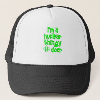 I'm A Nuclear Thingy Doer Trucker Hat