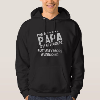 I'm A Papa It's Like A Grandpa But Way More Awesom Hoodie