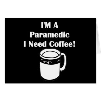 I'M A Paramedic, I Need Coffee! Greeting Card