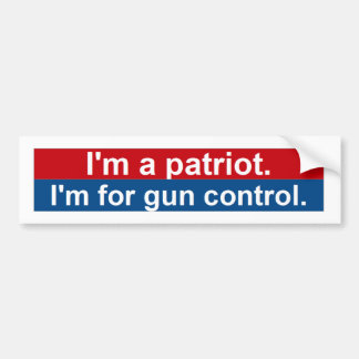 I'm a patriot. I'm for gun control. Bumper Sticker