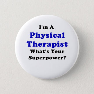 Im a Physical Therapist Whats Your Superpower 2 Inch Round Button