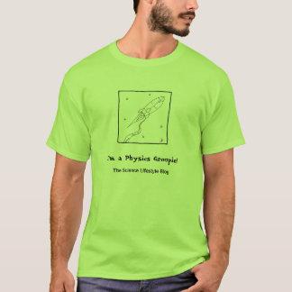 I'm a Physics Groupie! T-Shirt