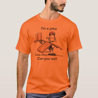 I'm a pilot can you tell? Aviation Humour T-Shirt