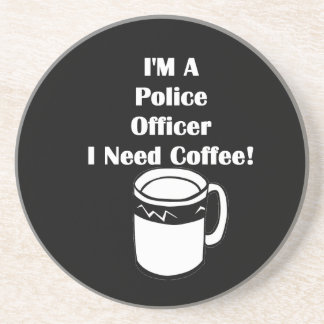 I'M A Police Officer, I Need Coffee! Coaster