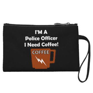 I'M A Police Officer, I Need Coffee! Wristlet Clutches