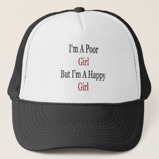 I'm A Poor Girl But I'm A Happy Girl Trucker Hat