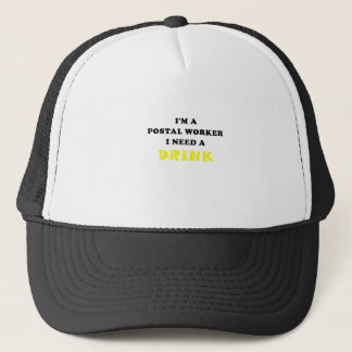 Im a Postal Worker I Need a Drink Trucker Hat