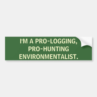 I'm a pro-hunting, pro-logging environmentalist. bumper sticker