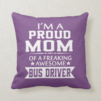 I'M A PROUD BUS DRIVER'S MOM THROW PILLOW