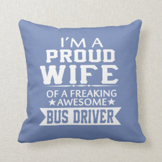 I'M A PROUD BUS DRIVER'S WIFE THROW PILLOW