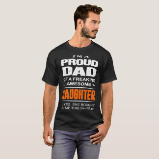 I'm-a-proud-dad-of-a-freaking-awesome-daughter T-Shirt