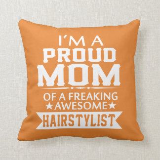 I'M A PROUD HAIRSTYLIST 'S MOM THROW PILLOW