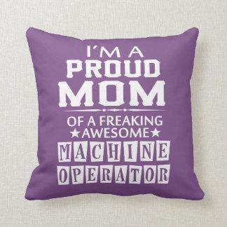 I'M A PROUD MACHINE OPERATOR'S MOM THROW PILLOW