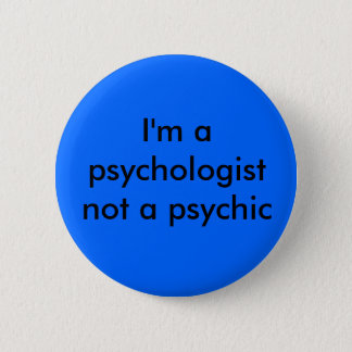 I'm a psychologist 2 inch round button