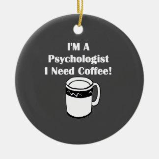 I'M A Psychologist, I Need Coffee! Ceramic Ornament
