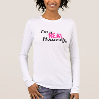 I'm a real Housewife Long Sleeve T-Shirt