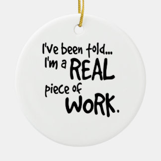 Im a Real Piece of Work Round Ceramic Ornament