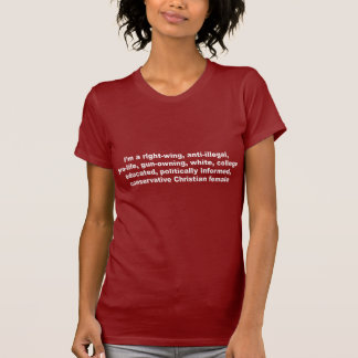 I'm a right wing, conservative chrisitan female T-Shirt