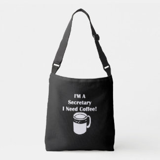 I'M A Secretary, I Need Coffee! Crossbody Bag