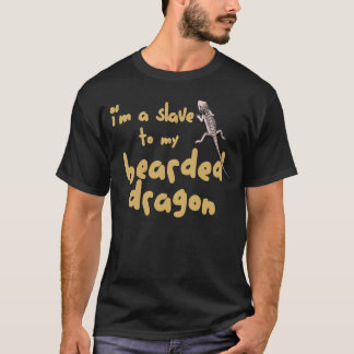 I'm a Slave to my Bearded Dragon T-Shirt