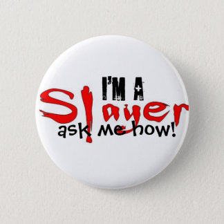 I'm a Slayer -- ask me how! 2 Inch Round Button