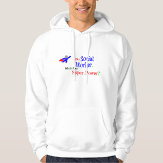 I'm a Social Worker. What's Your Super Power? Hoodie