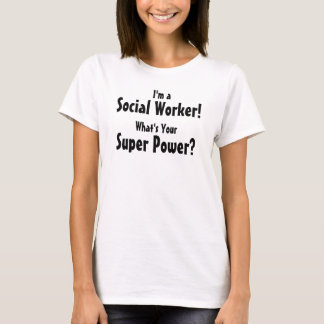 I'm a Social Worker! What's Your Super Power? T-Shirt