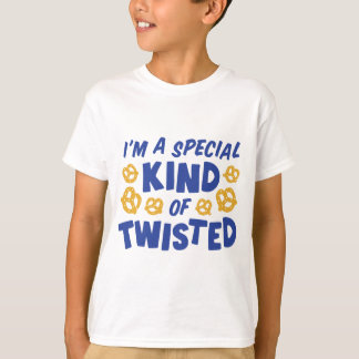 I'm a special kind of twisted T-Shirt