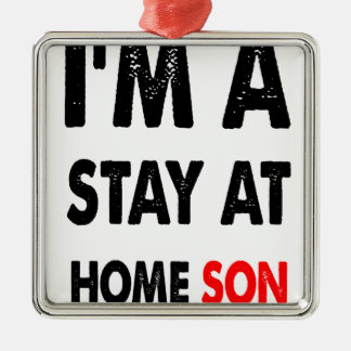 I'm A Stay At Home Son.png Metal Ornament