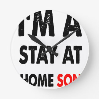 I'm A Stay At Home Son.png Round Clock