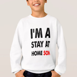 I'm A Stay At Home Son.png Sweatshirt