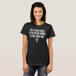 I'm a Storm Chaser If You See Me Runnin' T-Shirt
