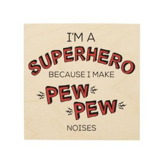 I'm A Superhero Because I Make PEW PEW Noises Wood Canvases