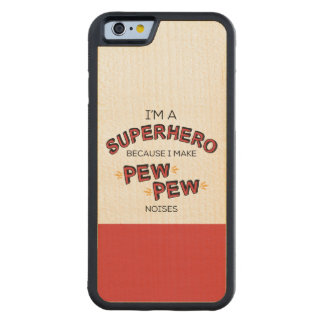 I'm A Superhero Because I Make PEW PEW Noises Carved® Maple iPhone 6 Bumper Case