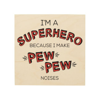 I'm A Superhero Because I Make PEW PEW Noises Wood Wall Art