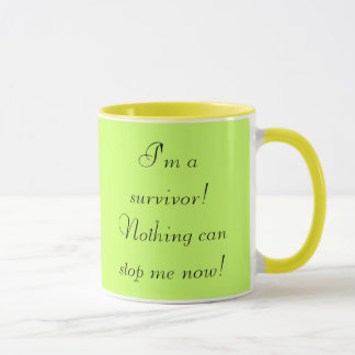 I'm a survivor! Nothing can stop me now! Mug