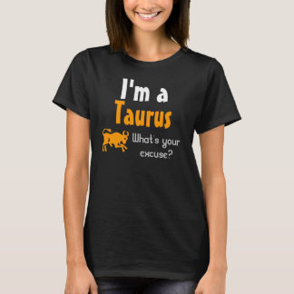 I'm a Taurus What's your excuse? T-Shirt