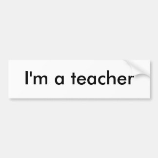 I'm a teacher bumper sticker