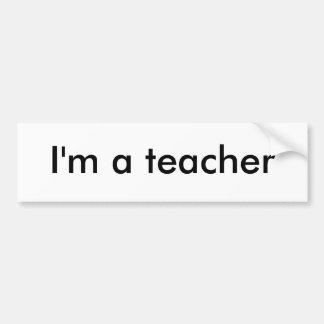 I'm a teacher bumper sticker