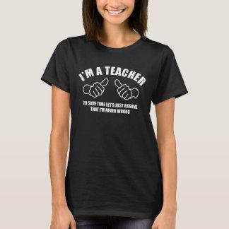 I'm a Teacher, I'm Never Wrong T-Shirt