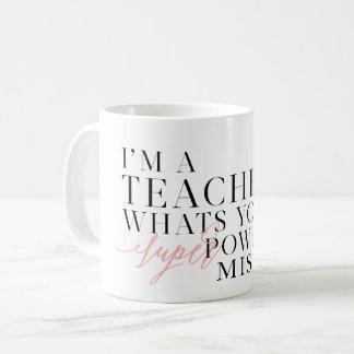 I'M A TEACHER, WHATS YOUR SUPER POWER? COFFEE MUG