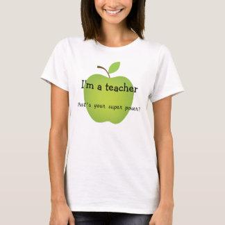 I'm a teacher, what's your super power? T-Shirt